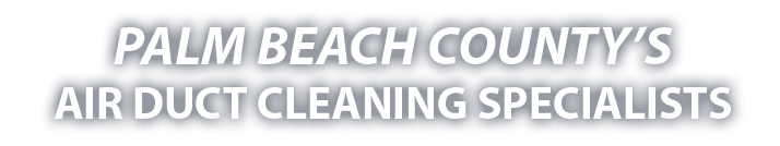 Palm Beach County's Air Duct Cleaning Specialists